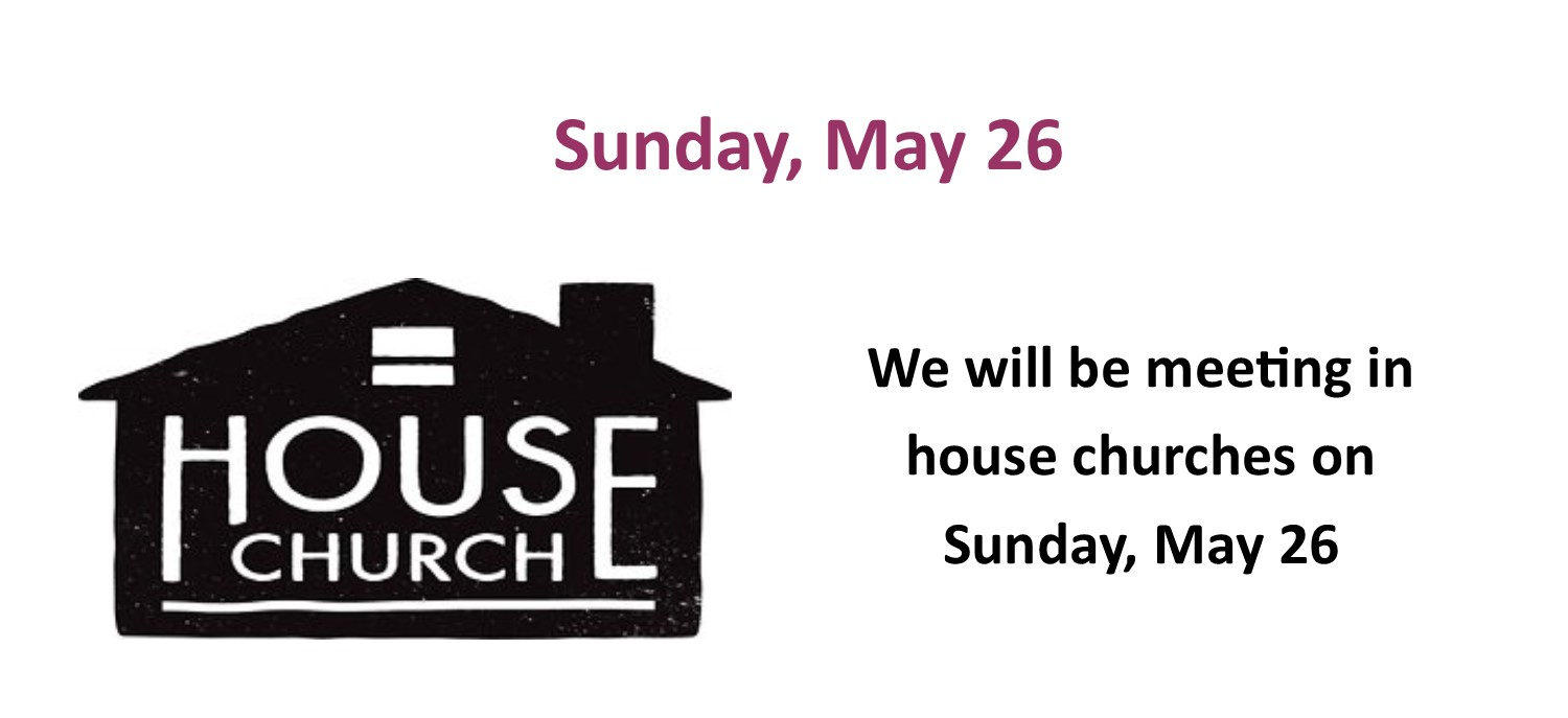 Worship in House Churches on Sunday, May 26